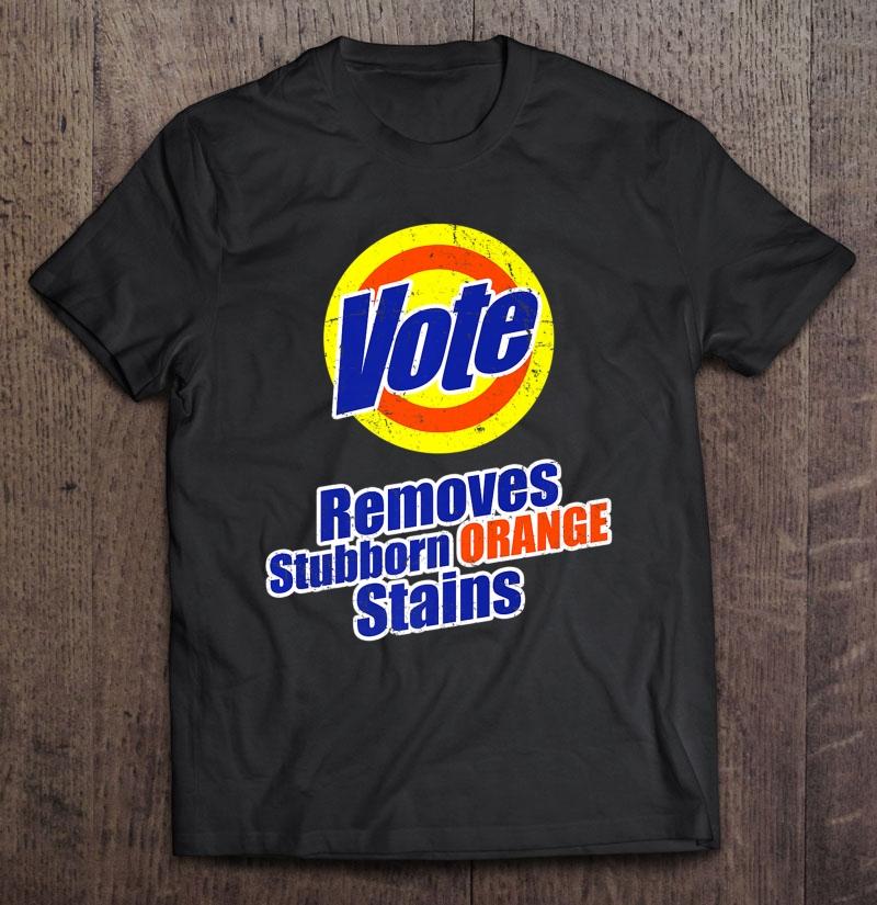 Vote - Removes Stubborn Orange Stains - Funny Anti Trump Premium